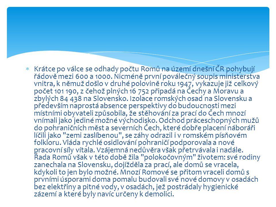  Krátce po válce se odhady počtu Romů na území dnešní ČR pohybují řádově mezi 600 a 1000. Nicméně první poválečný soupis ministerstva vnitra, k němuž