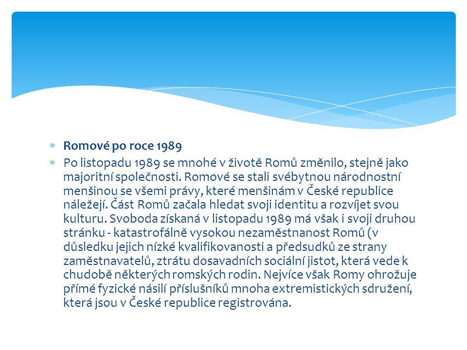  Romové po roce 1989  Po listopadu 1989 se mnohé v životě Romů změnilo, stejně jako majoritní společnosti. Romové se stali svébytnou národnostní men