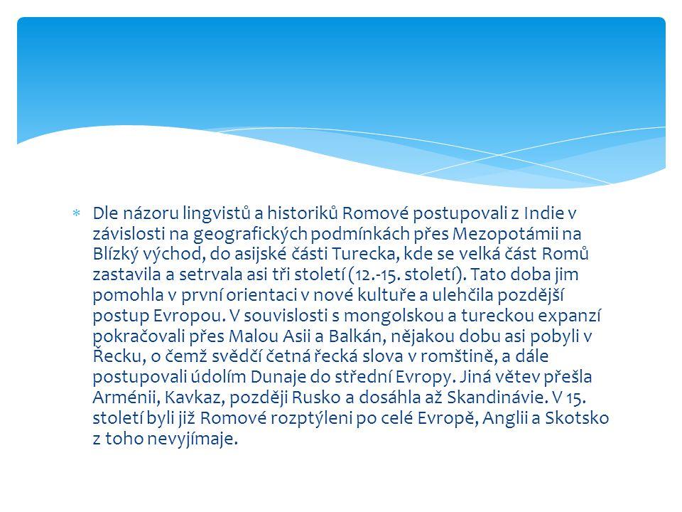  Dle názoru lingvistů a historiků Romové postupovali z Indie v závislosti na geografických podmínkách přes Mezopotámii na Blízký východ, do asijské č
