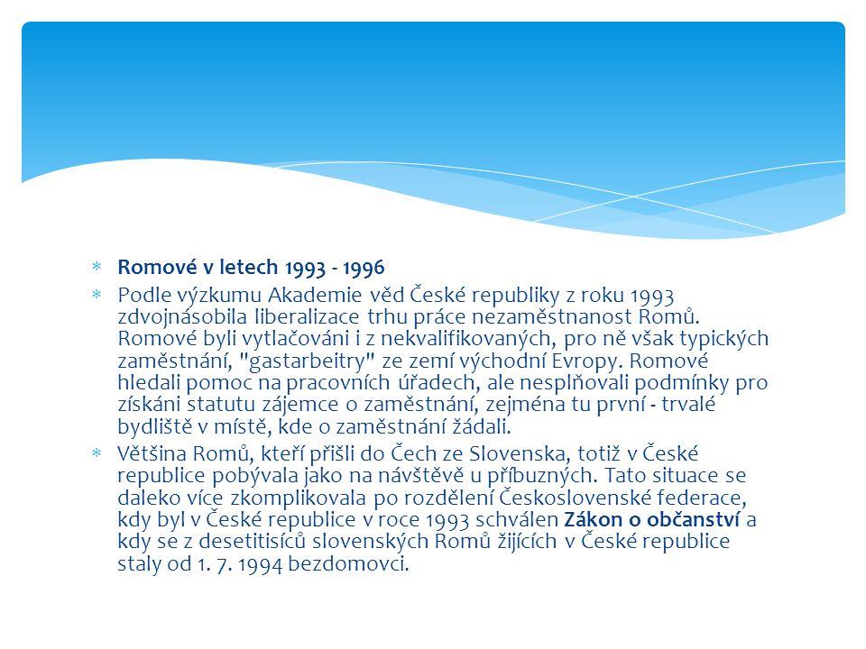  Romové v letech 1993 - 1996  Podle výzkumu Akademie věd České republiky z roku 1993 zdvojnásobila liberalizace trhu práce nezaměstnanost Romů. Romo