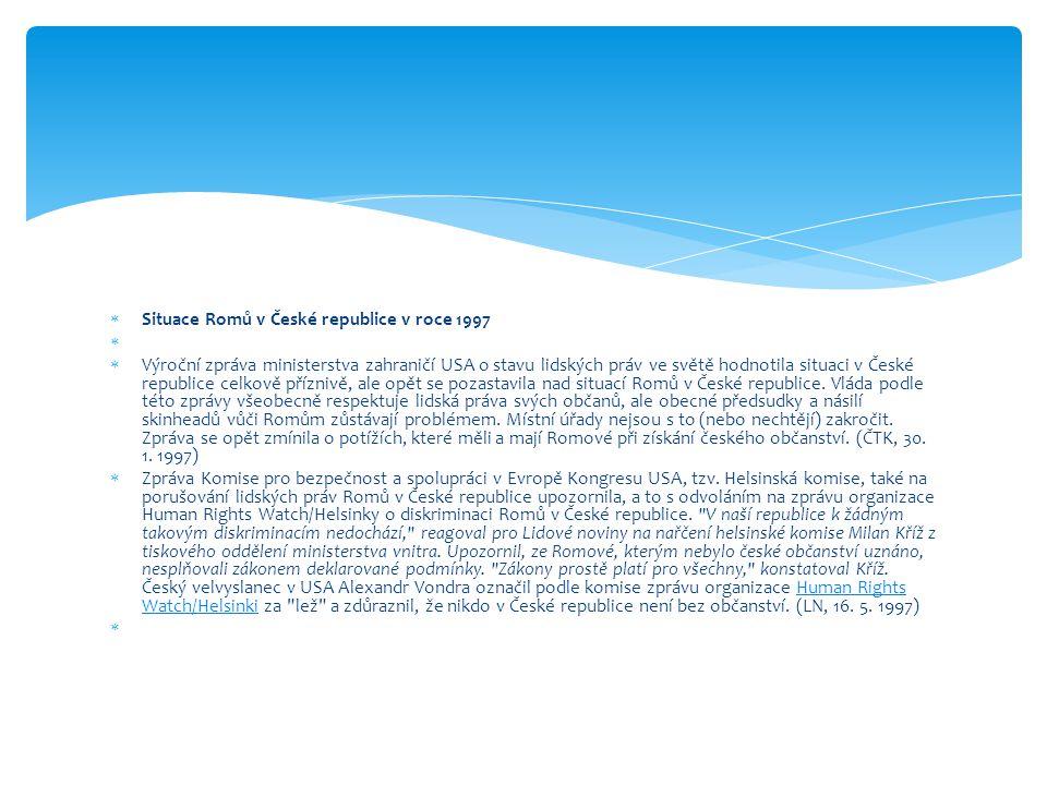  Situace Romů v České republice v roce 1997   Výroční zpráva ministerstva zahraničí USA o stavu lidských práv ve světě hodnotila situaci v České re