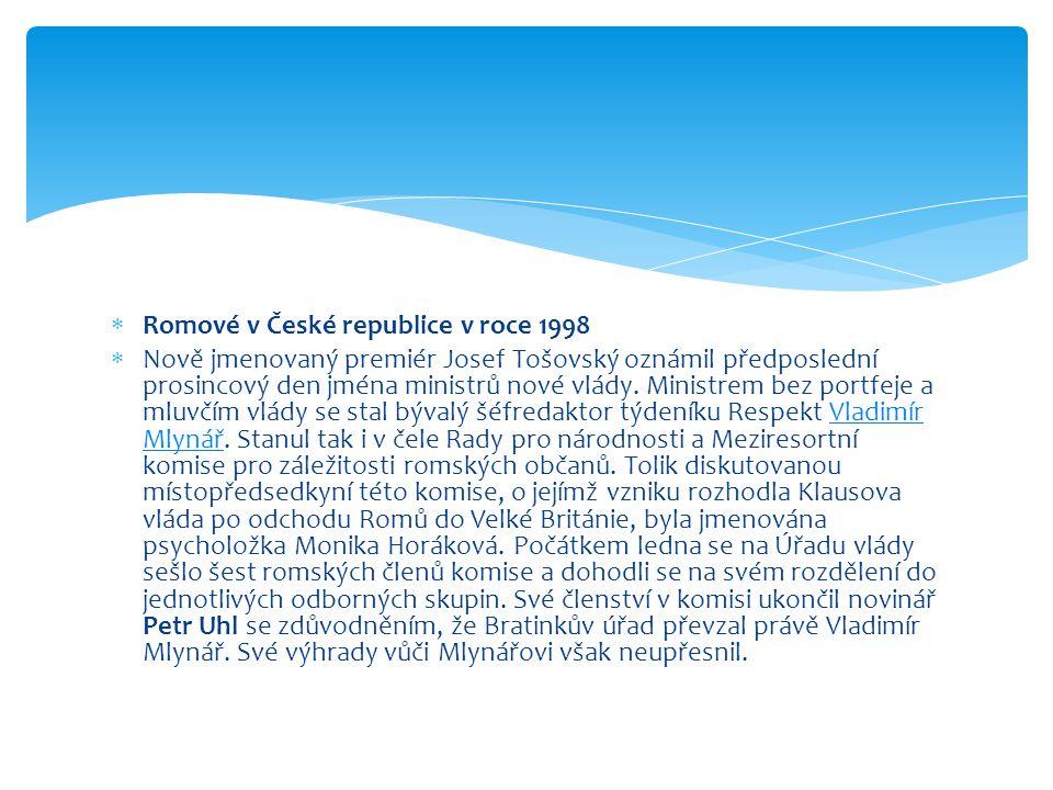  Romové v České republice v roce 1998  Nově jmenovaný premiér Josef Tošovský oznámil předposlední prosincový den jména ministrů nové vlády. Ministre
