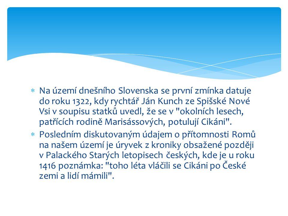  Na území dnešního Slovenska se první zmínka datuje do roku 1322, kdy rychtář Ján Kunch ze Spišské Nové Vsi v soupisu statků uvedl, že se v