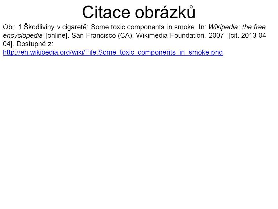 Citace obrázků Obr. 1 Škodliviny v cigaretě: Some toxic components in smoke. In: Wikipedia: the free encyclopedia [online]. San Francisco (CA): Wikime