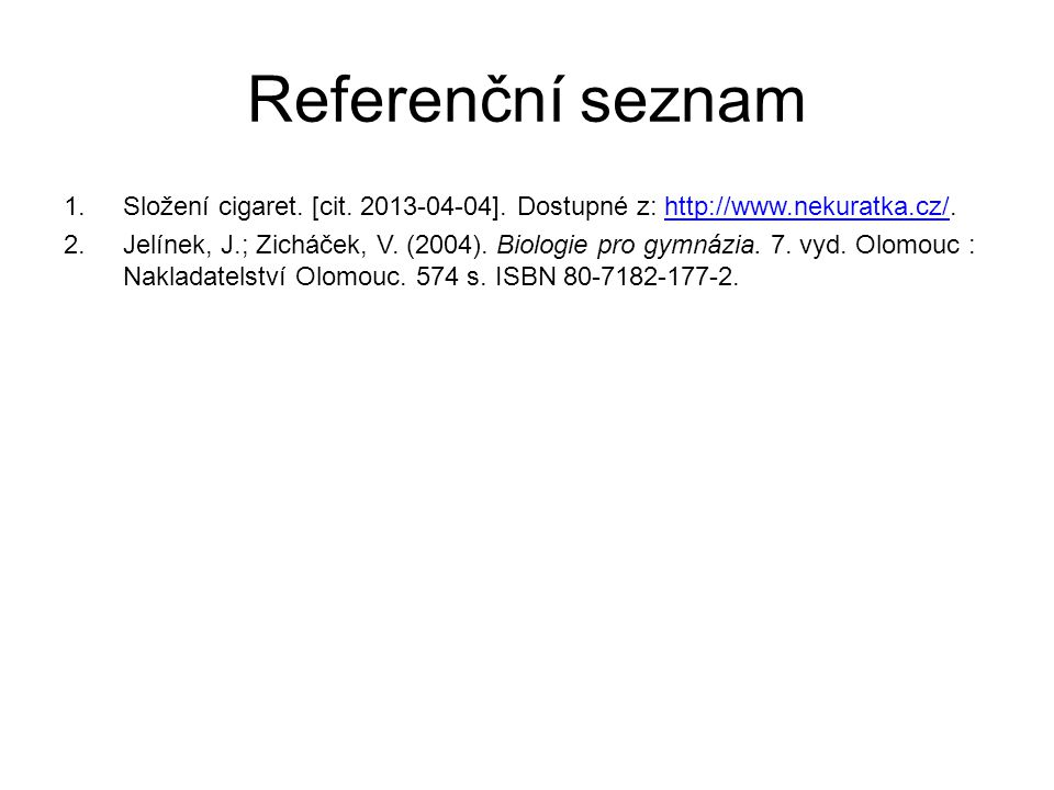 Referenční seznam 1.Složení cigaret. [cit. 2013-04-04]. Dostupné z: http://www.nekuratka.cz/.http://www.nekuratka.cz/ 2.Jelínek, J.; Zicháček, V. (200