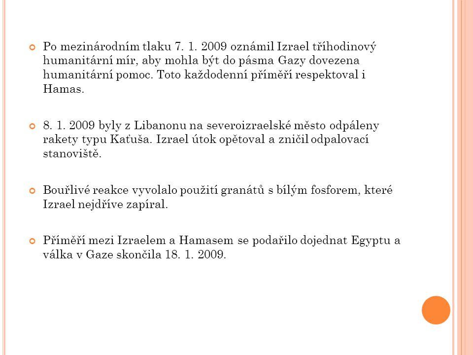 Po mezinárodním tlaku 7. 1. 2009 oznámil Izrael tříhodinový humanitární mír, aby mohla být do pásma Gazy dovezena humanitární pomoc. Toto každodenní p