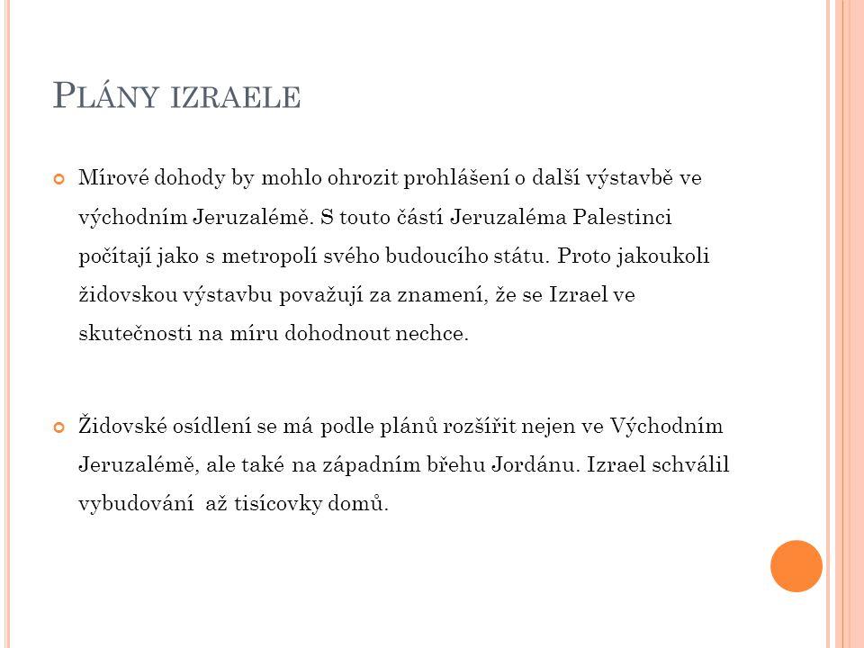 P LÁNY IZRAELE Mírové dohody by mohlo ohrozit prohlášení o další výstavbě ve východním Jeruzalémě. S touto částí Jeruzaléma Palestinci počítají jako s