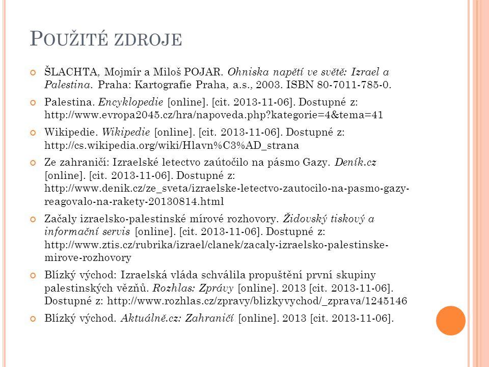 P OUŽITÉ ZDROJE ŠLACHTA, Mojmír a Miloš POJAR. Ohniska napětí ve světě: Izrael a Palestina. Praha: Kartografie Praha, a.s., 2003. ISBN 80-7011-785-0.