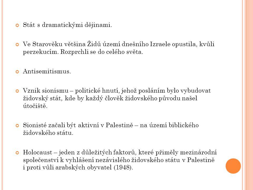 Stát s dramatickými dějinami. Ve Starověku většina Židů území dnešního Izraele opustila, kvůli perzekucím. Rozprchli se do celého světa. Antisemitismu