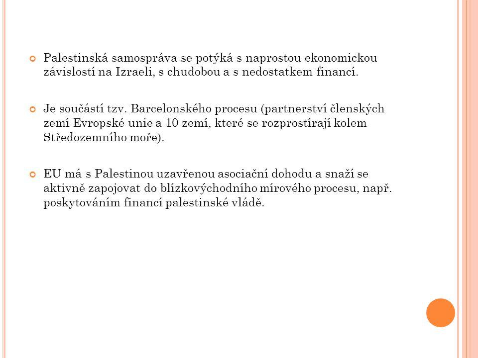 Palestinská samospráva se potýká s naprostou ekonomickou závislostí na Izraeli, s chudobou a s nedostatkem financí. Je součástí tzv. Barcelonského pro