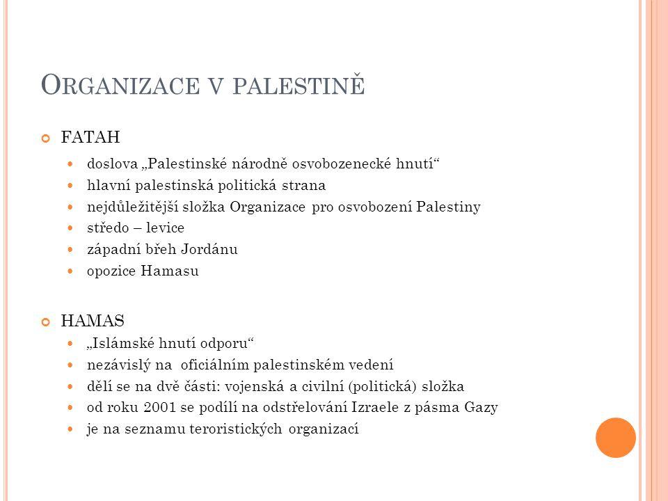 """O RGANIZACE V PALESTINĚ FATAH doslova """"Palestinské národně osvobozenecké hnutí"""" hlavní palestinská politická strana nejdůležitější složka Organizace p"""