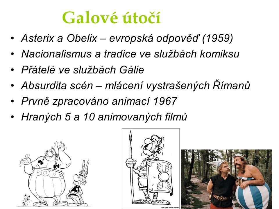 Galové útočí Asterix a Obelix – evropská odpověď (1959) Nacionalismus a tradice ve službách komiksu Přátelé ve službách Gálie Absurdita scén – mlácení vystrašených Římanů Prvně zpracováno animací 1967 Hraných 5 a 10 animovaných filmů