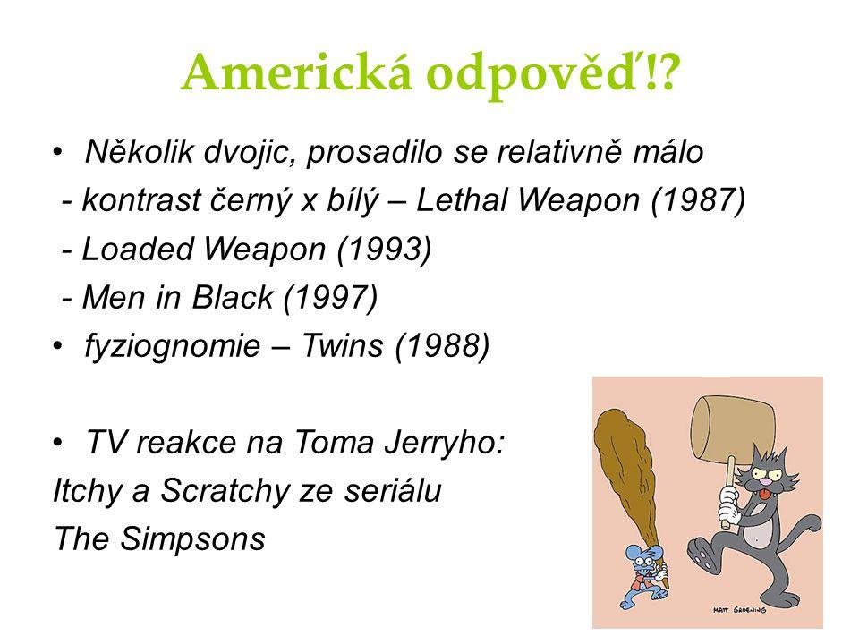 Americká odpověď!? Několik dvojic, prosadilo se relativně málo - kontrast černý x bílý – Lethal Weapon (1987) - Loaded Weapon (1993) - Men in Black (1