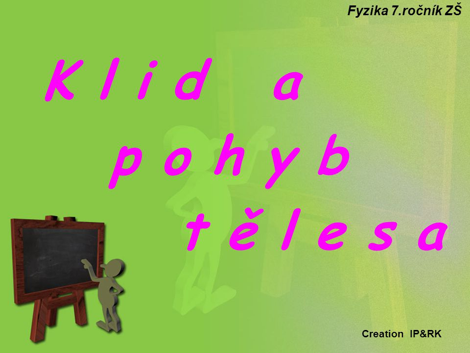 K l i d a p o h y b t ě l e s a Fyzika 7.ročník ZŠ Creation IP&RK