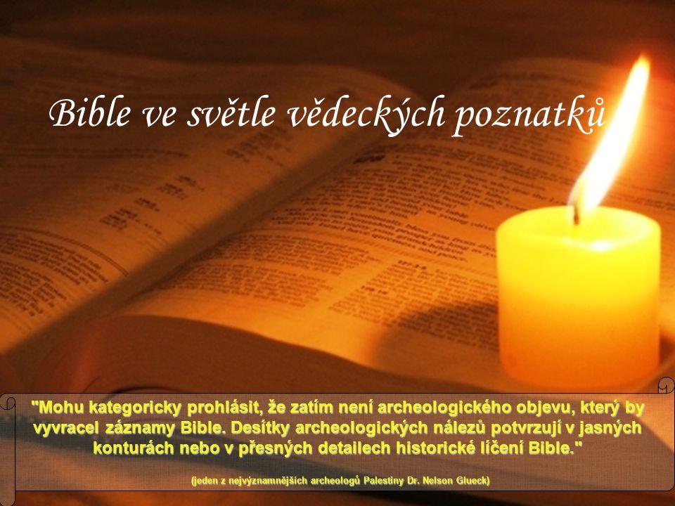 Bible ve světle vědeckých poznatků Mohu kategoricky prohlásit, že zatím není archeologického objevu, který by vyvracel záznamy Bible.