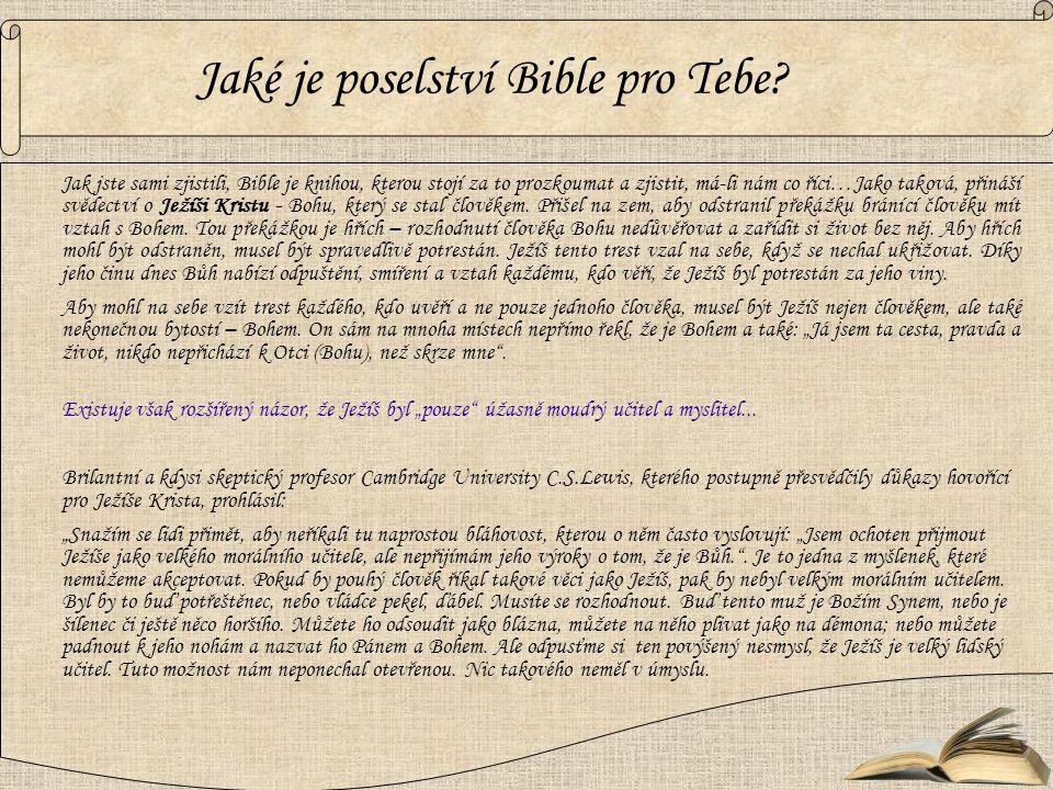 Jak jste sami zjistili, Bible je knihou, kterou stojí za to prozkoumat a zjistit, má-li nám co říci…Jako taková, přináší svědectví o Ježíši Kristu - B