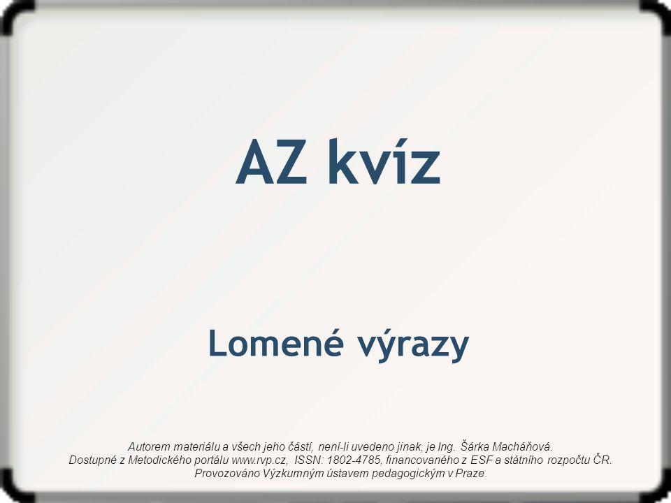 AZ kvíz Lomené výrazy Autorem materiálu a všech jeho částí, není-li uvedeno jinak, je Ing. Šárka Macháňová. Dostupné z Metodického portálu www.rvp.cz,