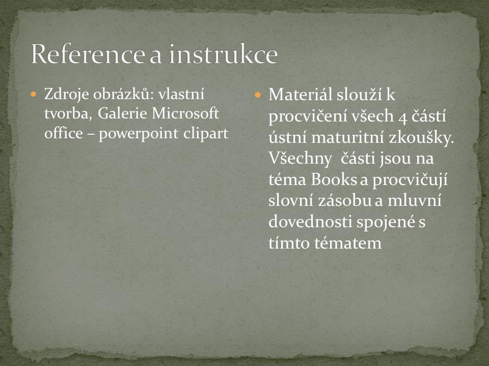 Zdroje obrázků: vlastní tvorba, Galerie Microsoft office – powerpoint clipart Materiál slouží k procvičení všech 4 částí ústní maturitní zkoušky. Všec