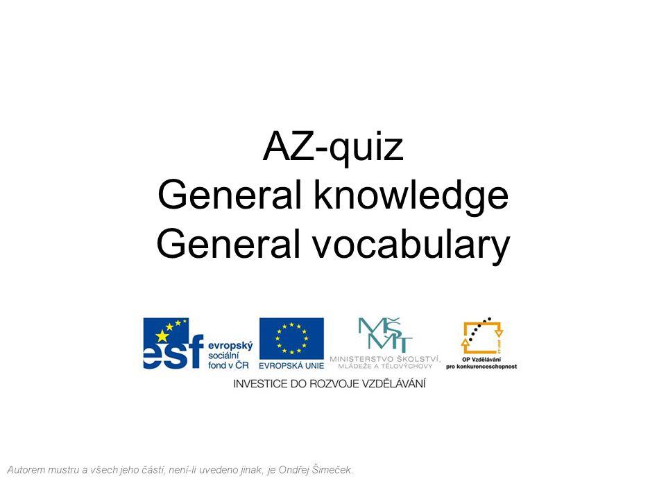 AZ-quiz General knowledge General vocabulary Autorem mustru a všech jeho částí, není-li uvedeno jinak, je Ondřej Šimeček.