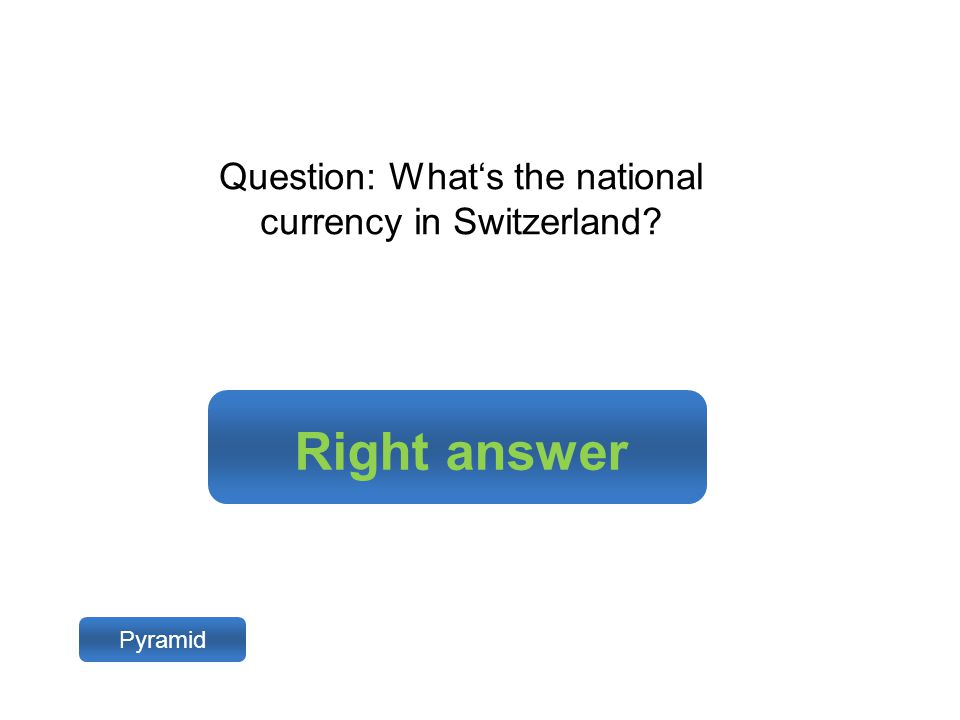 Right answer Pyramid Question: What's the national currency in Switzerland?