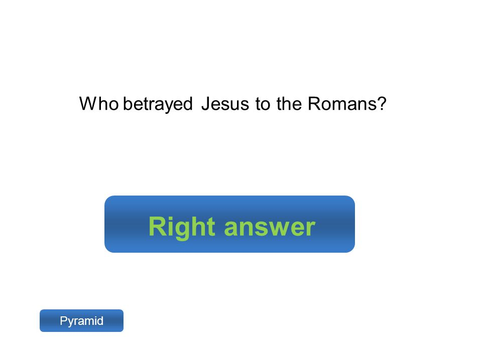 Right answer Pyramid Who betrayed Jesus to the Romans?