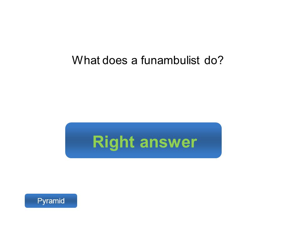 Right answer Pyramid What does a funambulist do?
