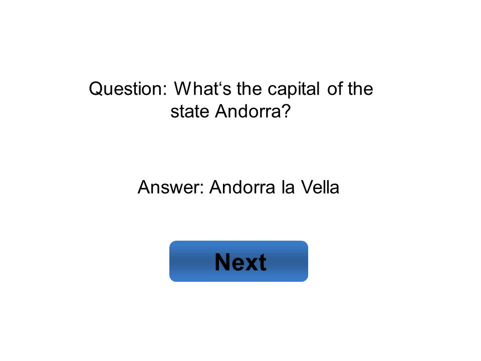 Answer: Andorra la Vella Next Question: What's the capital of the state Andorra?
