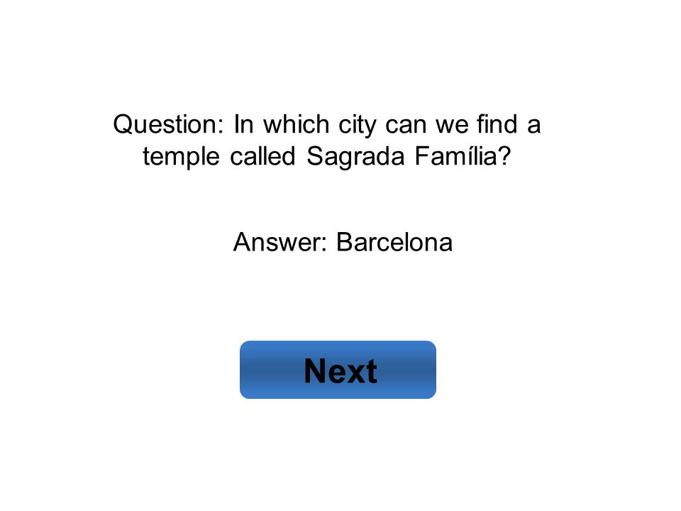 Answer: Barcelona Next Question: In which city can we find a temple called Sagrada Família