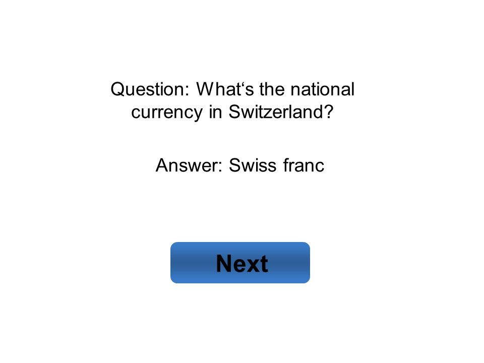 Answer: Swiss franc Next Question: What's the national currency in Switzerland