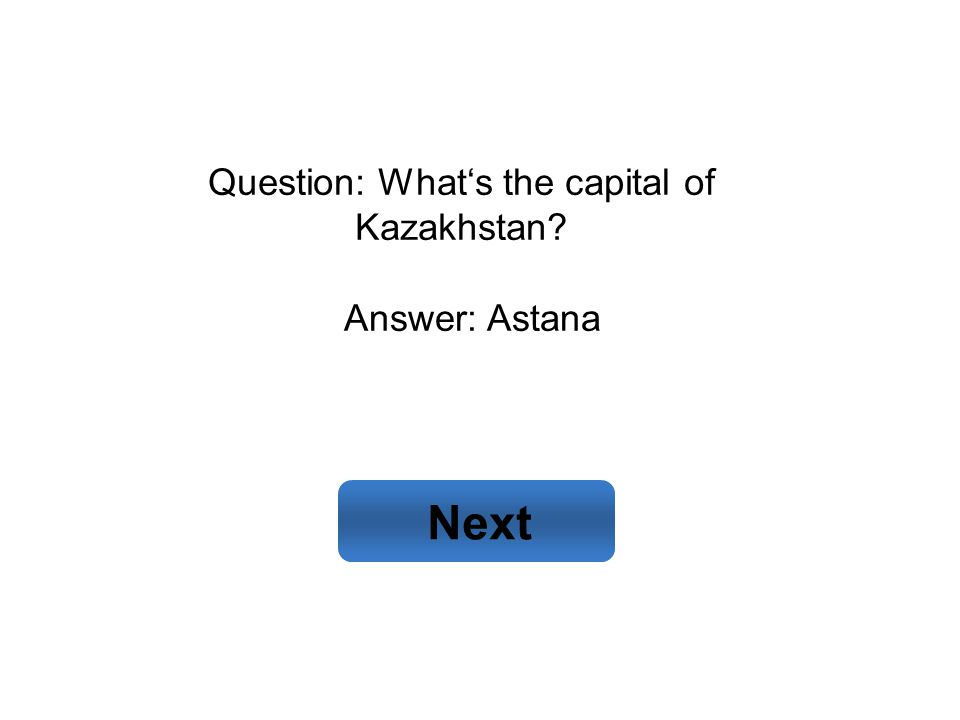 Answer: Astana Next Question: What's the capital of Kazakhstan?