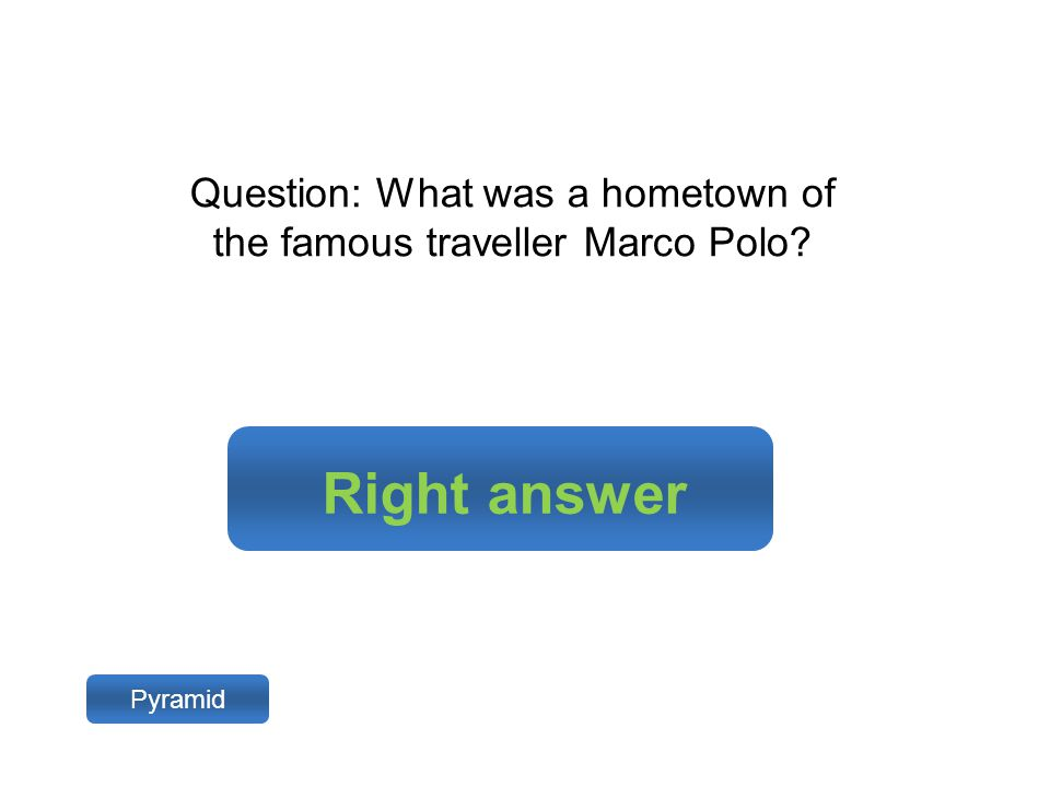 Right answer Pyramid Question: What was a hometown of the famous traveller Marco Polo?