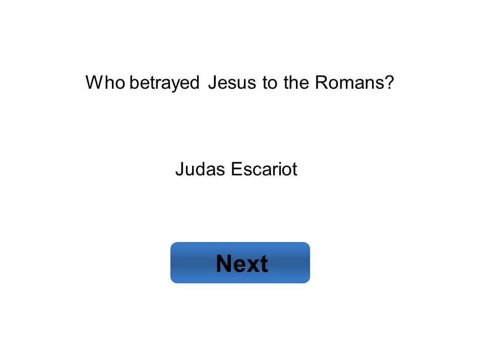 Judas Escariot Next Who betrayed Jesus to the Romans?