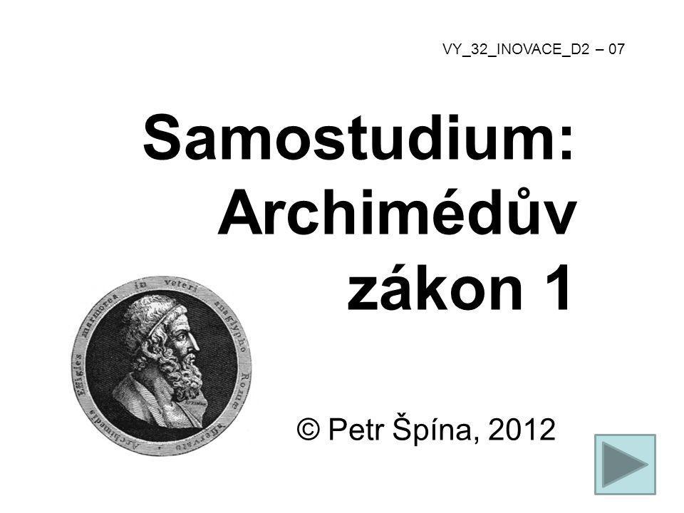 © Petr Špína, 2012 VY_32_INOVACE_D2 – 07 Samostudium: Archimédův zákon 1