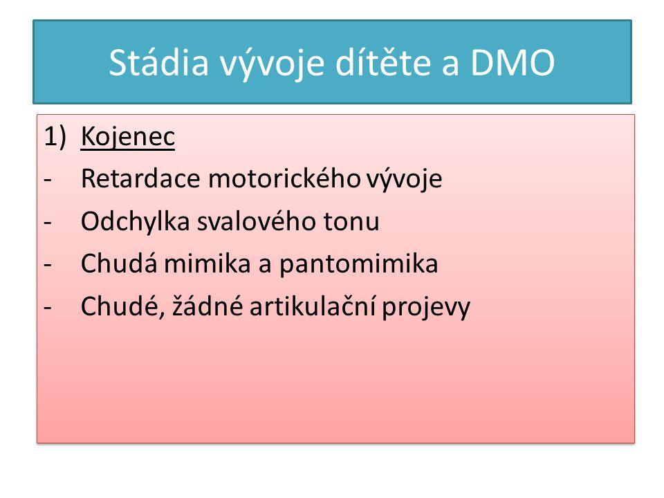 Stádia vývoje dítěte a DMO 1)Kojenec -Retardace motorického vývoje -Odchylka svalového tonu -Chudá mimika a pantomimika -Chudé, žádné artikulační projevy 1)Kojenec -Retardace motorického vývoje -Odchylka svalového tonu -Chudá mimika a pantomimika -Chudé, žádné artikulační projevy