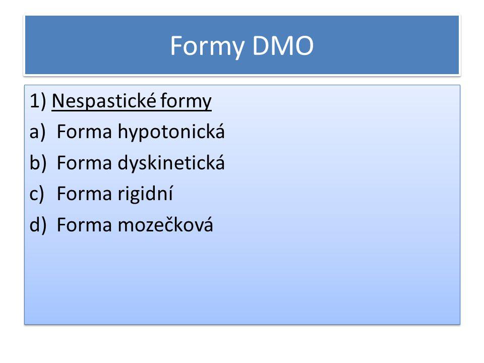 Formy DMO 1) Nespastické formy a)Forma hypotonická b)Forma dyskinetická c)Forma rigidní d)Forma mozečková 1) Nespastické formy a)Forma hypotonická b)Forma dyskinetická c)Forma rigidní d)Forma mozečková