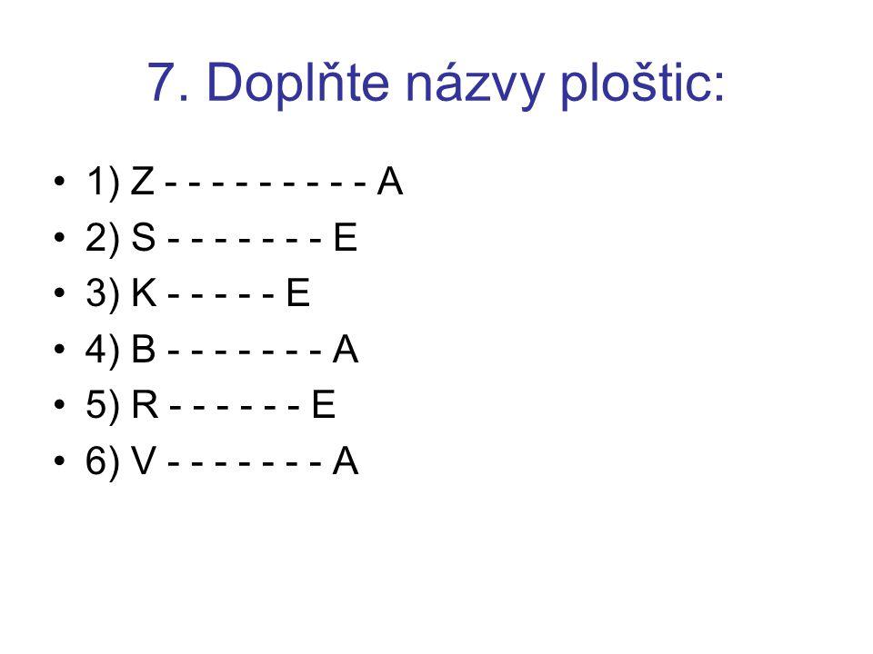 7. Doplňte názvy ploštic: 1) Z - - - - - - - - - A 2) S - - - - - - - E 3) K - - - - - E 4) B - - - - - - - A 5) R - - - - - - E 6) V - - - - - - - A