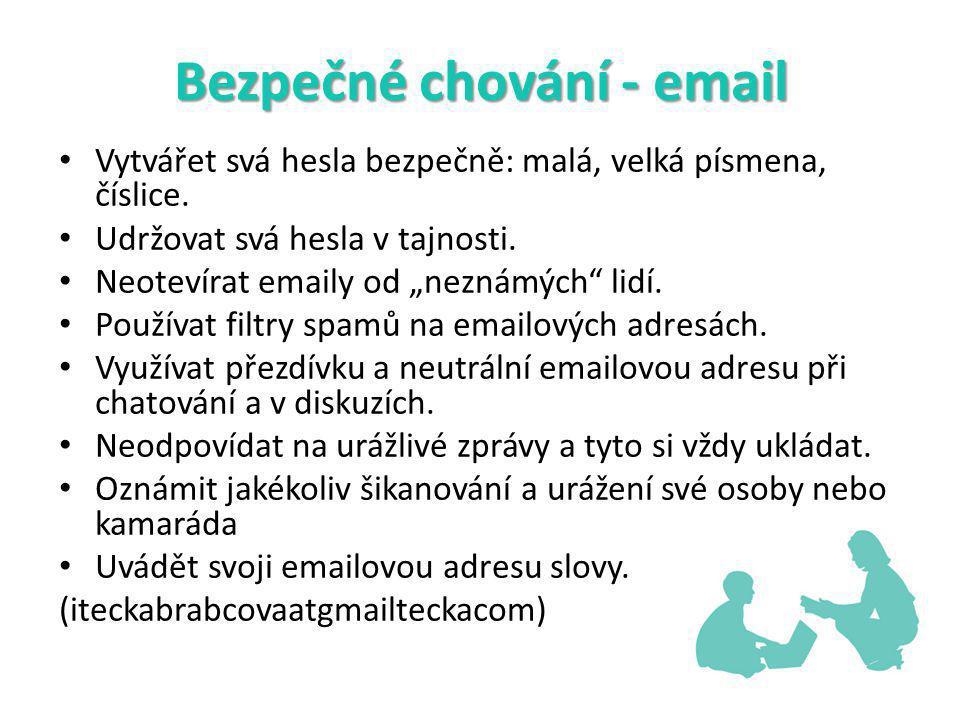 Bezpečné chování - email Vytvářet svá hesla bezpečně: malá, velká písmena, číslice.
