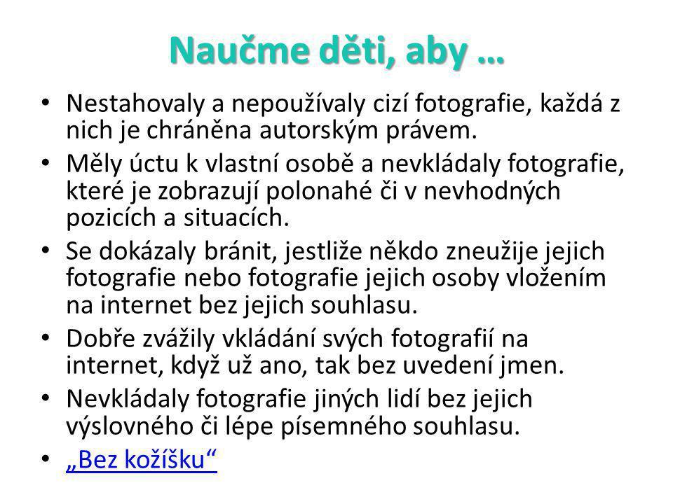 Naučme děti, aby … Nestahovaly a nepoužívaly cizí fotografie, každá z nich je chráněna autorským právem.