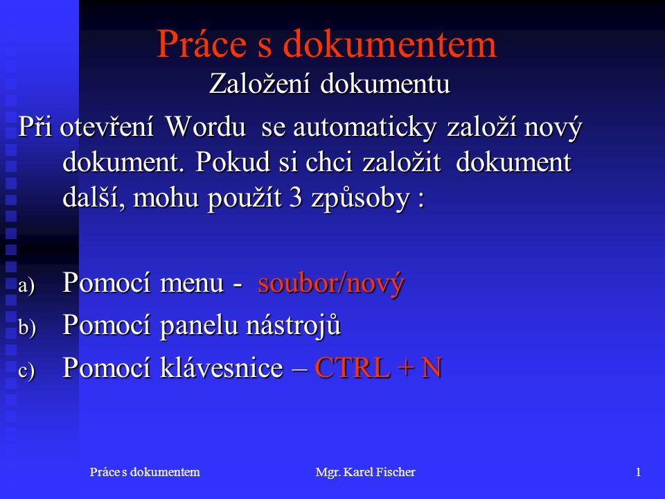 Práce s dokumentemMgr.Karel Fischer2 Práce s dokumentem Zavření dokumentu.