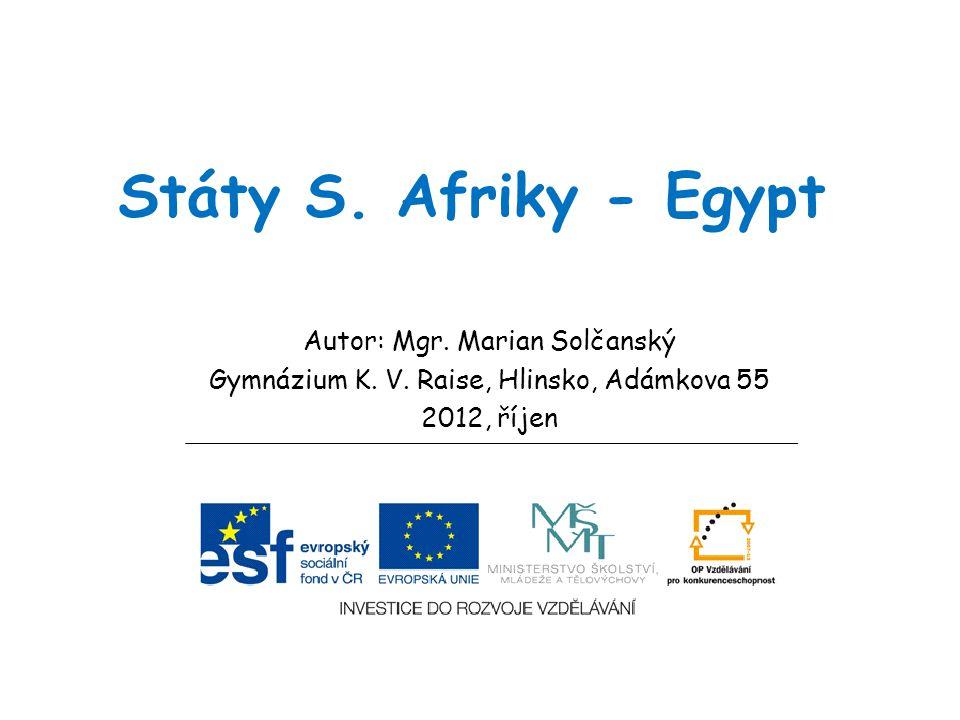 Státy S. Afriky - Egypt Autor: Mgr. Marian Solčanský Gymnázium K. V. Raise, Hlinsko, Adámkova 55 2012, říjen