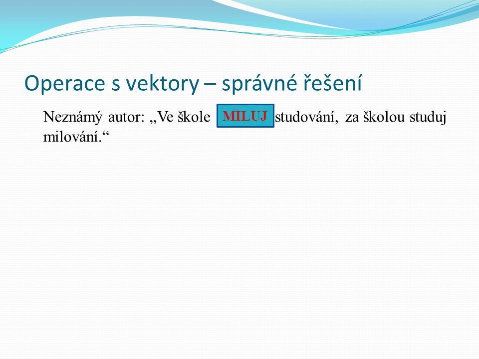 """Operace s vektory – správné řešení Neznámý autor: """"Ve škole …….…."""