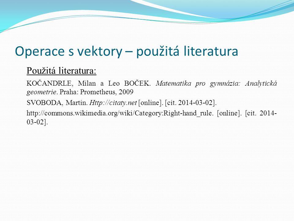 Operace s vektory – použitá literatura Použitá literatura: KOČANDRLE, Milan a Leo BOČEK. Matematika pro gymnázia: Analytická geometrie. Praha: Prometh