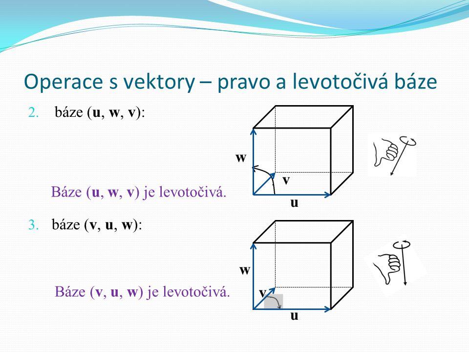 Operace s vektory – pravo a levotočivá báze 2.báze (u, w, v): w v u 3.