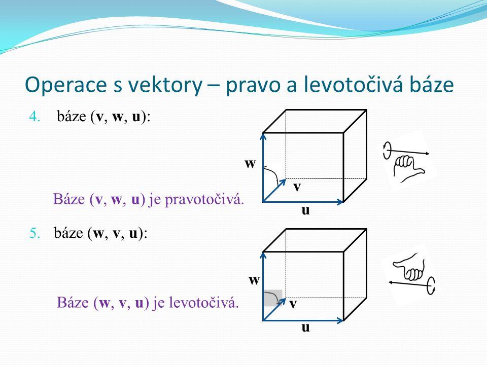 Operace s vektory – pravo a levotočivá báze 4. báze (v, w, u): w v u 5. báze (w, v, u): w v u Báze (v, w, u) je pravotočivá. Báze (w, v, u) je levotoč