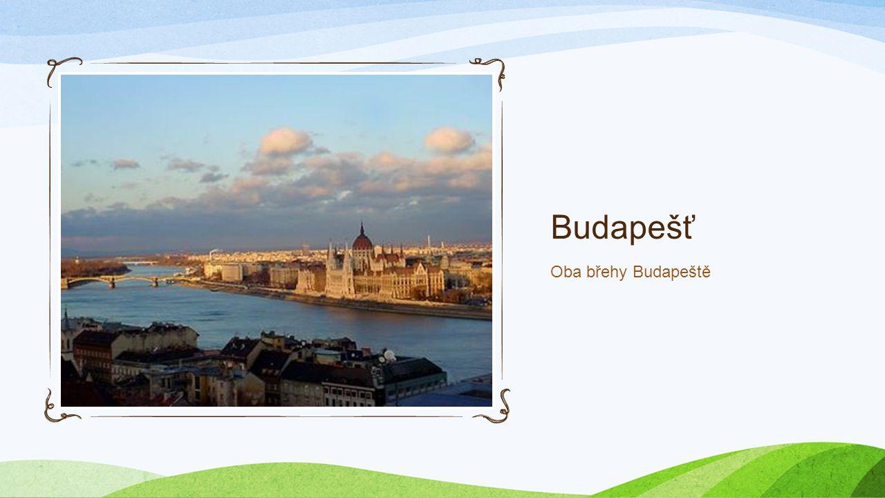 Budapešť Hlavní město Maďarska 8. největší město Evropské unie Rozkládá se na březích Dunaje Rozloha:525 km 2 Počet obyvatel: 1,74 miliónu, v celé agl
