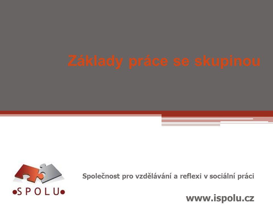 Základy práce se skupinou Společnost pro vzdělávání a reflexi v sociální práci www.ispolu.cz