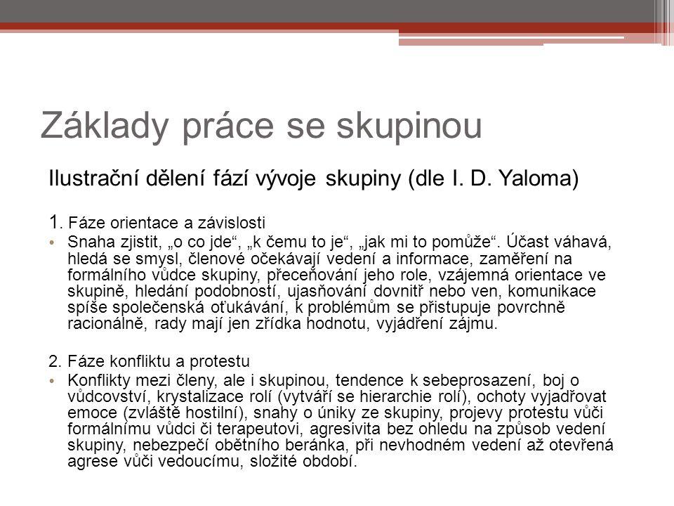 """Základy práce se skupinou Ilustrační dělení fází vývoje skupiny (dle I. D. Yaloma) 1. Fáze orientace a závislosti Snaha zjistit, """"o co jde"""", """"k čemu t"""