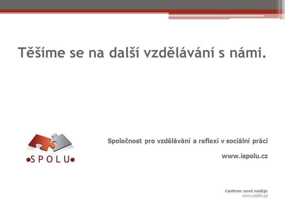 Těšíme se na další vzdělávání s námi. Společnost pro vzdělávání a reflexi v sociální práci www.ispolu.cz Centrum nové naděje www.cnnfm.cz