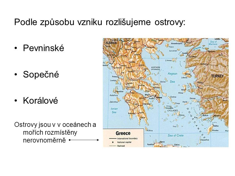 Podle způsobu vzniku rozlišujeme ostrovy: Pevninské Sopečné Korálové Ostrovy jsou v v oceánech a mořích rozmístěny nerovnoměrně Řecko: