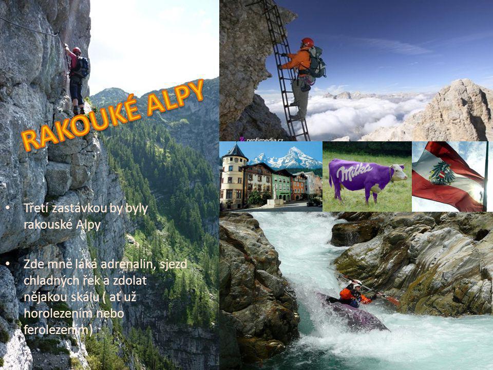 Třetí zastávkou by byly rakouské Alpy Zde mně láká adrenalin, sjezd chladných řek a zdolat nějakou skálu ( ať už horolezením nebo ferolezením)